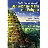 """Der reichste Mann von Babylon: Erfolgsgeheimnisse der Antike - Der erste Schritt in die finanzielle Freiheitvon """"George Samuel Clason"""""""