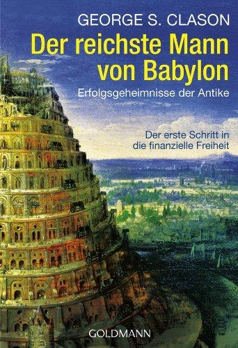 Clason George S., Der reichste Mann von Babylon. Erfolgsgeheimnisse der Antike. Der erste Schritt in die finanzielle Freiheit.