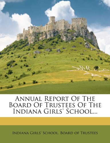 Annual Report Of The Board Of Trustees Of The Indiana Girls' School...