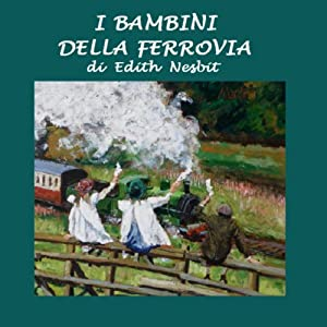 I bambini della ferrovia [The Children of the Railway] | [Edith Nesbit]