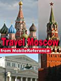Travel Moscow, Russia 2011 - Illustrated Guide, Phrasebook and Maps. (Mobi Travel)
