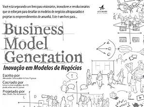 Business Model Generation. Inovação Em Modelos De Negócios