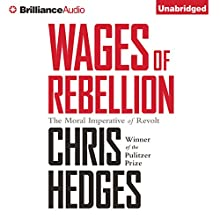 Wages of Rebellion Audiobook by Chris Hedges Narrated by David deVries