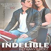Indelible   [Bethany Lopez]
