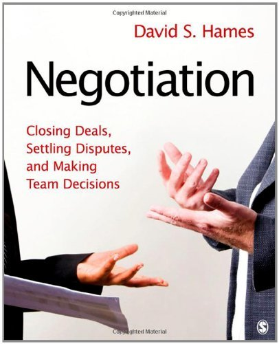 , by David S. Hames - Negotiation: Closing Deals, Settling Disputes, and Making Team (8/22/11), by David S. Hames