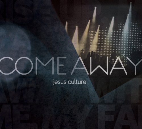 Jesus Culture - Come Away - Zortam Music