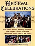 img - for Medieval Celebrations: How to Plan Holidays, Weddings, and Feasts with Recipes, Customs, Costumes, Decorations, Songs, Dances, and Games book / textbook / text book