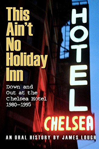 this-aint-no-holiday-inn-down-and-out-at-the-chelsea-hotel-1980-1995