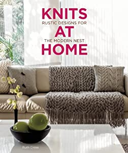 Knits at Home: Rustic Designs for the Modern Nest - Ruth Cross