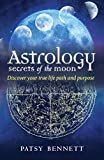Astrology Secrets of the Moon: Discover Your True Life Path and Purpose