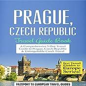 Prague, Czech Republic: Travel Guide Book - a Comprehensive 5-Day Travel Guide to Prague, Czech Republic & Unforgettable Czech Travel: Best Travel Guides to Europe Series, Book 7 | [Passport to European Travel Guides]