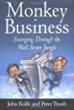 Monkey Business: Swinging Through the Wall Street Jungle (0446525561) by John Rolfe