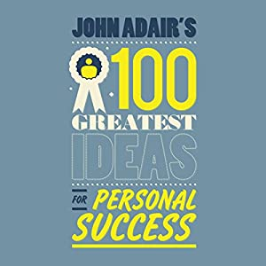 John Adair's 100 Greatest Ideas For Personal Success Audiobook
