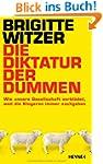 Die Diktatur der Dummen: Wie unsere G...