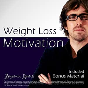 Weight Loss Motivation - Plus International Bestselling Relaxation Audio | [Benjamin P Bonetti]