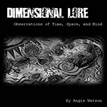 Dimensional Lore: Observations of Time, Space, and Mind (       UNABRIDGED) by Angie Watson Narrated by Angie Watson