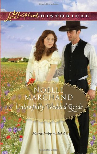 Unlawfully Wedded Bride (Love Inspired Historical)