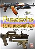 Russische Schusswaffen: Typen.Technik.Daten