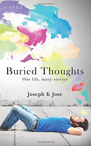 Buried Thoughts: One life, many stories, by Joseph K Jose