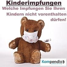 Kinderimpfungen: Welche Impfungen Sie Ihren Kindern nicht vorenthalten dürfen! Hörbuch von Alessandro Dallmann Gesprochen von: Jens Zange