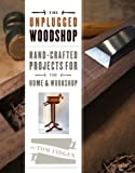 Unplugged Woodshop, The: Hand-Crafted Projects for the Home & Workshop