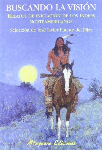 Buscando la Visión: Relatos de Iniciación de los indios norteamericanos (Sugerencias)
