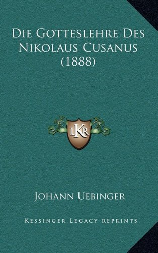 Die Gotteslehre Des Nikolaus Cusanus (1888)