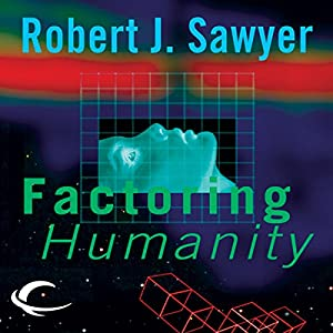 Factoring Humanity | [Robert J. Sawyer]