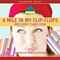A Mile in My Flip-Flops (       UNABRIDGED) by Melody Carlson Narrated by Danielle Ferland