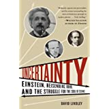 Uncertainty: Einstein, Heisenberg, Bohr, and the Struggle for the Soul of Scienceby David Lindley