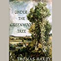 Under the Greenwood Tree Audiobook by Thomas Hardy Narrated by Robert Whitfield