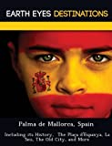Sandra Wilkins Palma de Mallorca, Spain: Including Its History, the Placa D'Espanya, La Seu, the Old City, and More