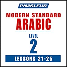 Pimsleur Arabic (Modern Standard) Level 2 Lessons 21-25: Learn to Speak and Understand Modern Standard Arabic with Pimsleur Language Programs (       UNABRIDGED) by Pimsleur Narrated by Pimsleur