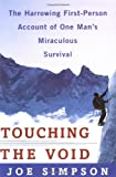 Touching the Void: The Harrowing First Person Account Of One Man's Miraculous Survival (0060916540) by Simpson, Joe