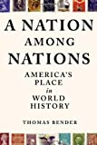 A Nation Among Nations: America's Place in World History (0809072351) by Bender, Thomas