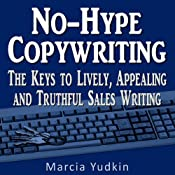 No-Hype Copywriting: The Keys to Lively, Appealing and Truthful Sales Writing | [Marcia Yudkin]