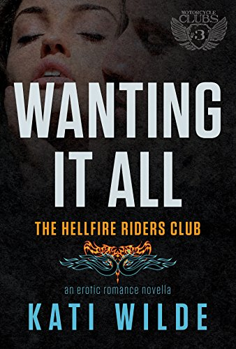 Kati Wilde - Wanting It All: A Hellfire Riders MC Romance (The Motorcycle Clubs Book 3)