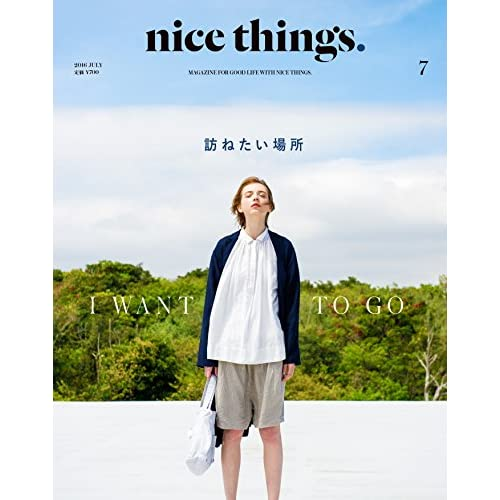 nice things.(ナイスシングス) 2016年 07 月号 [雑誌] (I WANT TO GO 訪ねたい場所)