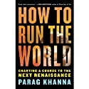 How to Run the World: Charting a Course to the Next Renaissance (       UNABRIDGED) by Parag Khanna Narrated by Jim Meskimen