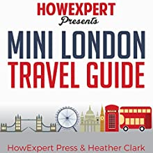 Mini London Travel Guide Audiobook by  HowExpert Press, Heather Clark Narrated by Steve Atkins-Linnell