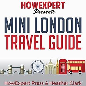 Mini London Travel Guide Hörbuch von  HowExpert Press, Heather Clark Gesprochen von: Steve Atkins-Linnell
