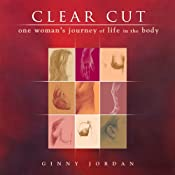Clear Cut: One Woman's Journey of Life in the Body | [Ginny Jordan]