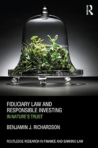 Fiduciary Law and Responsible Investing: In Nature's trust (Routledge Research in Finance and Banking Law) PDF