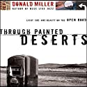 Through Painted Deserts: Light, God, and Beauty on the Open Road (       UNABRIDGED) by Donald Miller Narrated by Scott Brick