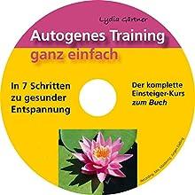 Autogenes Training ganz einfach: In 7 Schritten zu gesunder Entspannung Hörbuch von Lydia Gärtner Gesprochen von: Lydia Gärtner