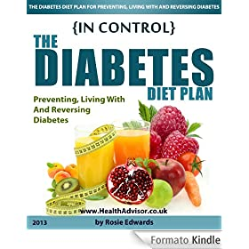 In Control - The Diabetes Diet Plan (How To Manage Type 1 And 2 Diabetes Mellitus With Proper Nutrition And Insulin Use) (English Edition)