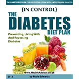 In Control - The Diabetes Diet Plan (How To Manage Type 1 And 2 Diabetes Mellitus With Proper Nutrition And Insulin Use) ~ Rosie Edwards