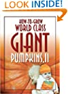 How-to-Grow World Class Giant Pumpkins II: Sequel to the Classic Book on Growing Giant Pumpkins
