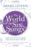 The World in Six Songs: How the Musical Brain Created Human Nature by Levitin, Daniel (2010) Paperback