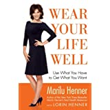 Wear Your Life Well: Use What You Have to Get What You Want ~ Marilu Henner